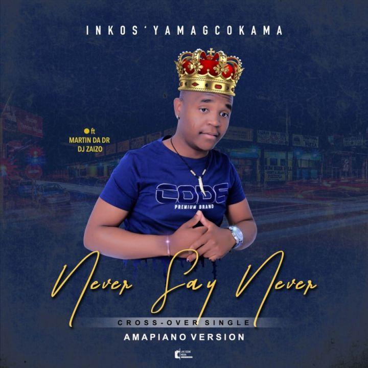 Inkos'yamagcokama – Never Say (Feat. DJ Zaizo & Martin Da Dr)