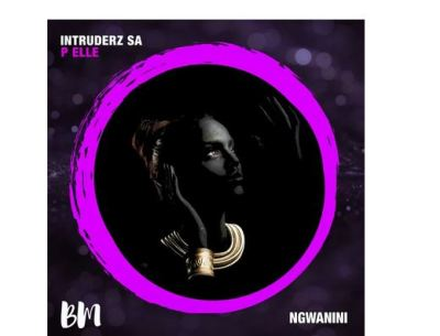 Intruderz SA & P Elle – Ngwanini mp3 download