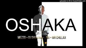 Mezzo – Oshaka Ft. Mr Chillax, DJ Shuntra & Abi mp3 dwnload