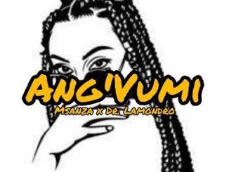Msanza & Dr. Lamondro – Ang'Vumi (Main Mix) mp3 download