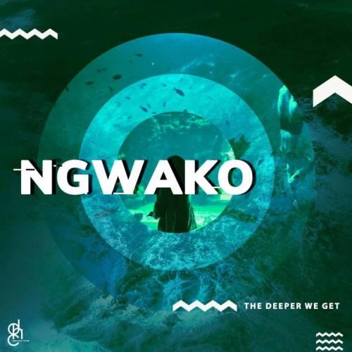 NGWAKO – The Deeper We Get Album Zip download