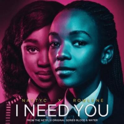 Nasty C – I Need You Ft. Rowlene (Netflix – Blood & Water) mp3 download