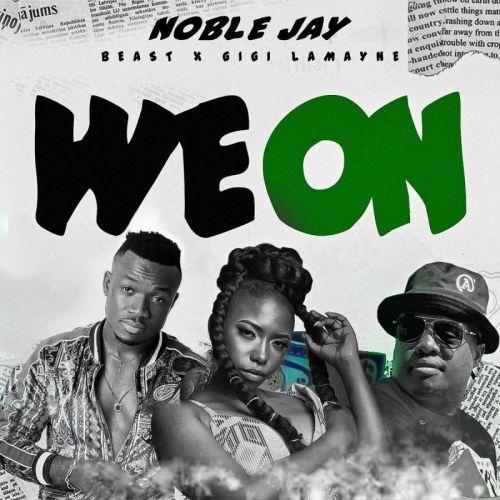 Noble Jay – We On Ft. Beast & Gigi Lamayne mp3 download