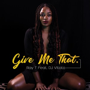Ray T – Give Me That (feat. DJ Vitoto) mp3 download
