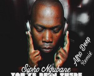 Sipho Ngubane – You've Been There (Afro Deep Remix) Ft. Dindy