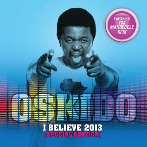 [Throwback] OSKIDO – I Believe 2013 (Special Edition) Mp3 download
