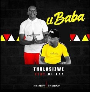 Thulasizwe - Ubaba Ft. DJ Tpz Mp3 download