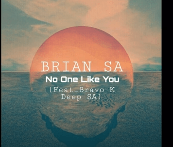 BRIAN SA – No One Like You Ft. Bravo K Deep SA