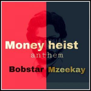Bobstar no Mzeekay – Money Heist Anthem Mp3 download
