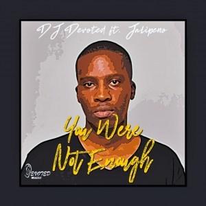 DJ Devoted & Jalipeno – You Were Not Enough (Original Mix) mp3 download