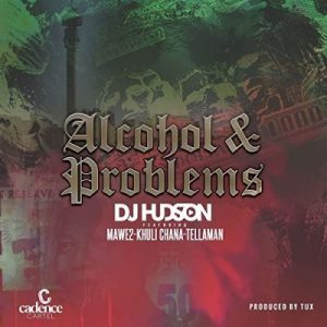 DJ Hudson – Alcohol and Problems Ft. Mawe2 & Khuli Chana mp3 download