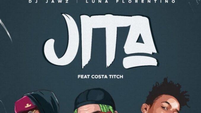 DJ Jaws, Luna Florentino & Costa Titch – Jita