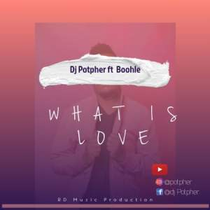DJ Potpher – What Is Love Ft. Boohle mp3 download