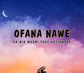Da Big Moshi – Ofana Nawe Ft. ActionCee mp3 download