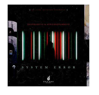DeepQuestic & African DrumBoyz – System Error mp3 download