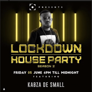 Kabza De Small, kwesta, chymamusique & culoe De song – Lockdown House Party Season 2 Premiere Line UP Amapiano