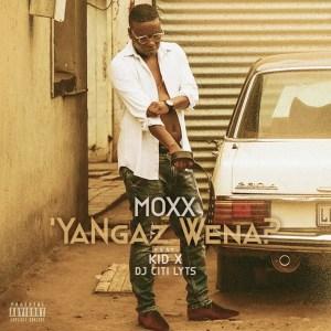 Moxx – Ya Ngaz Wena Ft. Kid X & DJ Citi Lyts mp3 download