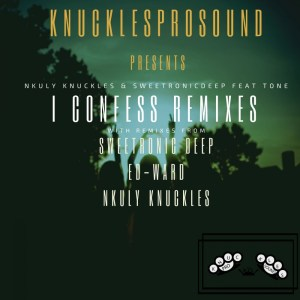 Nkuly Knuckles & SweetRonic Deep – I Confess (Ed-Ward Remix) mp3 download