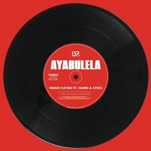Prince Kaybee – Ayabulela (feat. Caiiro & Sykes)