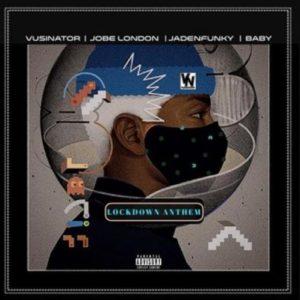 Vusinator – Lockdown Anthem Ft. Jaden Funky, Baby & Jobe London