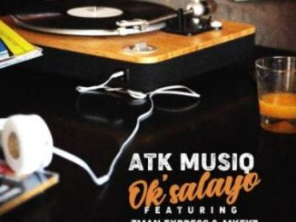 ATK Musiq – Ok'salayo Ft. Tman Xpress & Mkeyz Mp3 Download