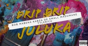 Kabza De Small, Madumane, Bob Mabena & Tyler ICU – Drip Drip Juluka
