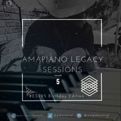 Gaba Cannal – AmaPiano Legacy Sessions Vol.05 (#Est95 Birthday Edition) mp3 download