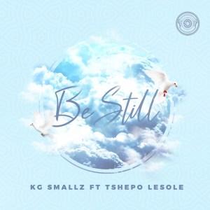 KG Smallz – Be Still Ft. Tshepo Lesole mp3 download