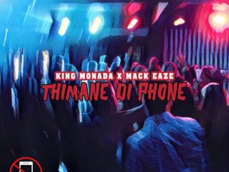 King Monada - Thimane di phone Ft. Mack Eaze Mp3 download