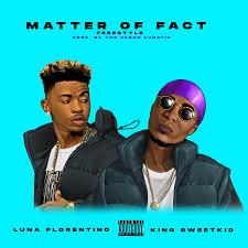Luna Florentino & King Sweetkid – Matter Of Fact mp3 download