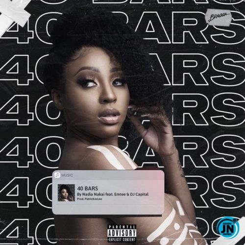 Nadia Nakai - 40 Bars feat. Emtee & DJ Capital