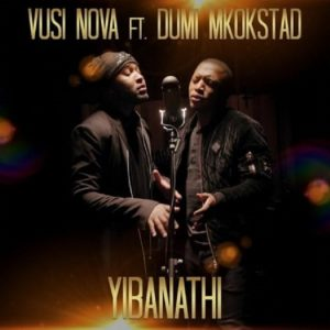 Vusi Nova – Yibanathi Ft. Dumi Mkokstad Mp3 download