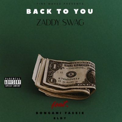 Zaddy Swag - Back To You ft Bongani Fassie & Eldy
