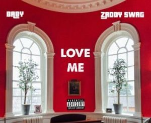 Zaddy Swag – Love Me ft. Baby mp3 download