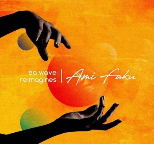 Ami Faku & EA Waves - EA Waves Reimagines Ami Faku