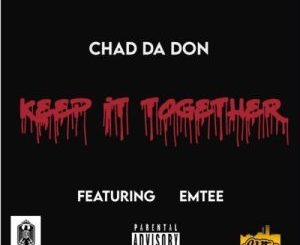 Chad Da Don – Keep It Together Ft. Emtee Mp3 Downlaod