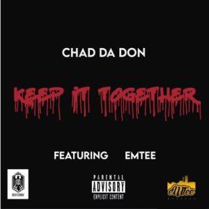 Chad Da Don – Keep It Together Ft. Emtee Mp3 Downlaod