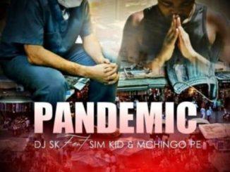 DJ SK – Pandemic Ft. Sim Kid & Mchingo PE Mp3 download