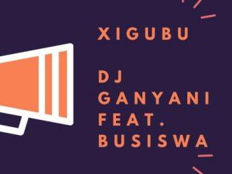 Dj Ganyani – Xigubu Ft. Busiswa (Original Mix)