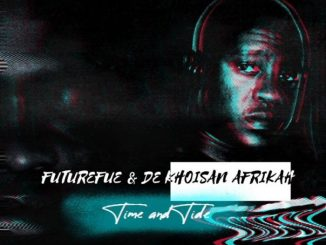FutureFue & De Khoisan Afrikah – Time and Tide mp3 download