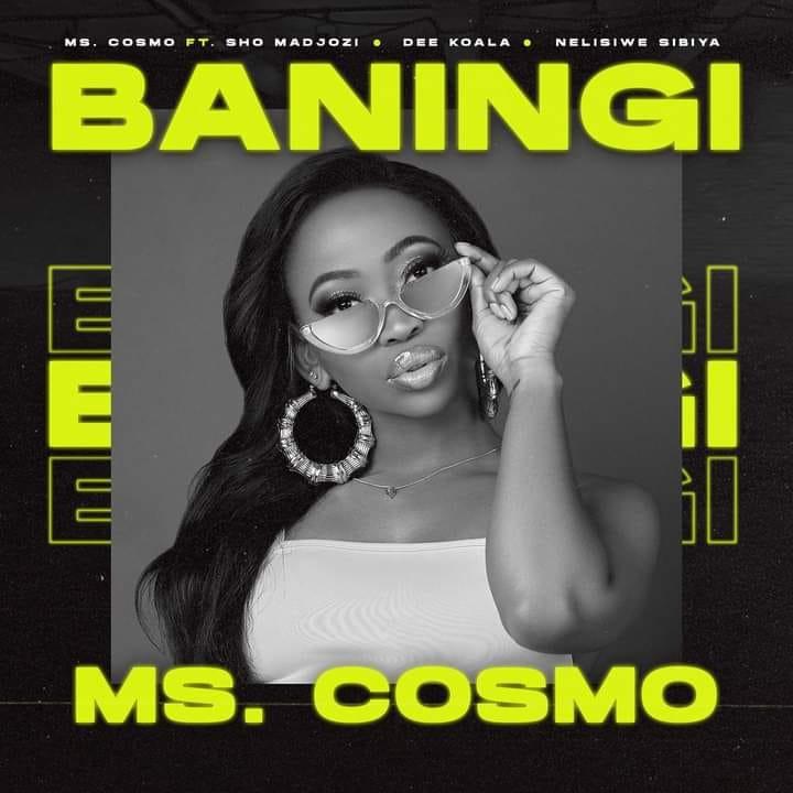 MS. COSMO – BANINGI FT SHO MADJOZI, DEE KOALA & NELISIWE SIBIYA Mp3 download