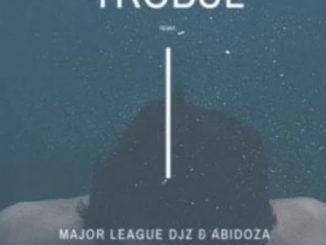 Major League Djz & Abidoza – Trobul (Amapiano Remix) Ft. Sars & Wurld