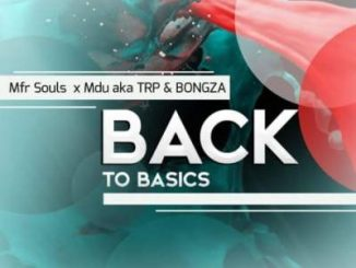 Mfr Souls, Mdu Aka Trp & Bongza – Back To Basics Mp3 download