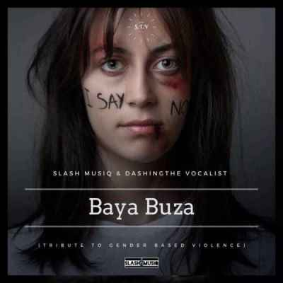 Slash MusiQ & Dashing THE Vocalist – Baya Buza (No To Gender Based Violence) Mp3 download