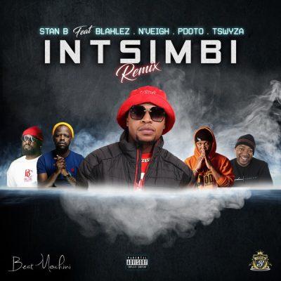 Stan B – Intsimbi Ft. Blaklez, Tswyza, P Dot O & N'Veigh (Remix)