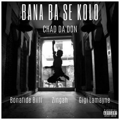 Chad Da Don ft Gigi Lamayne, Zingah & Bonafide Billi – Bana Ba Se Kolo