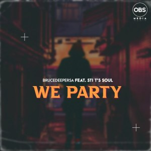 BruceDeeperSA & STI T's Soul – We Party (Original Mix) Mp3 download