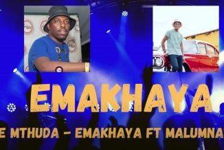 De Mthuda – EMAKHAYA Ft. Malumnator mp3 download