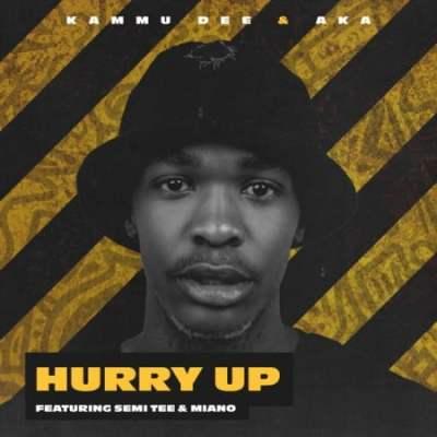 Kammu Dee & AKA – Hurry Up Ft. Semi Tee & Miano mp3 download