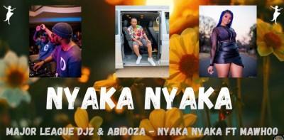 Major League Djz & Abidoza – Nyaka Nyaka Ft. MaWhoo mp3 download